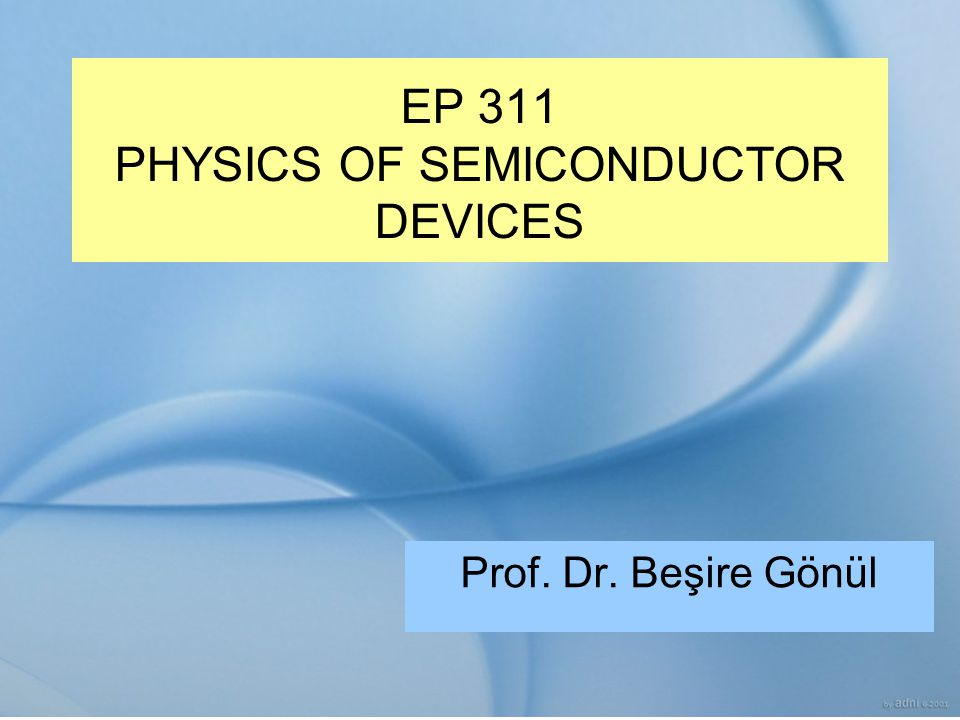 EP 311 PHYSICS OF SEMICONDUCTOR DEVICES