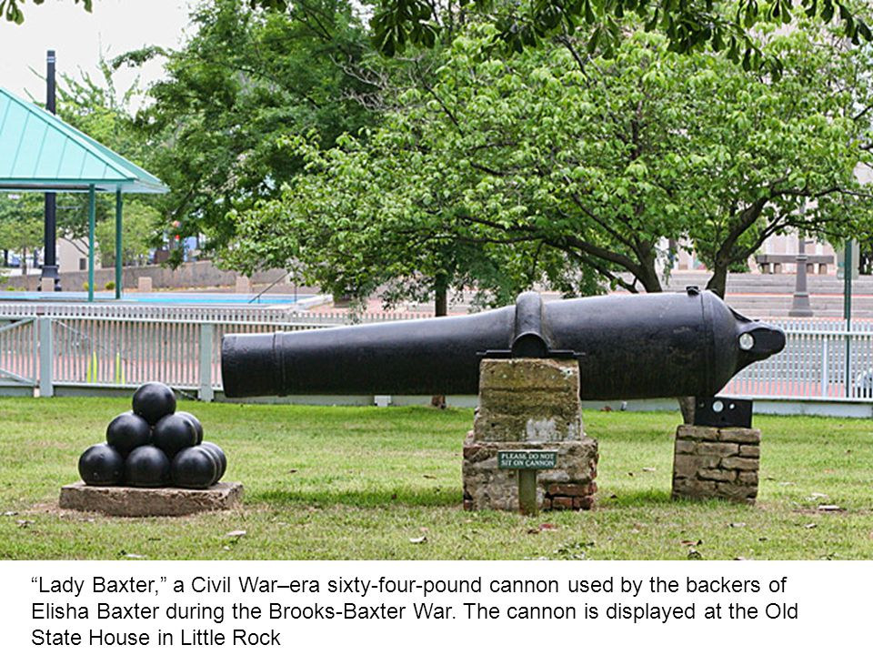 Lady Baxter, a Civil War–era sixty-four-pound cannon used by the backers of Elisha Baxter during the Brooks-Baxter War.