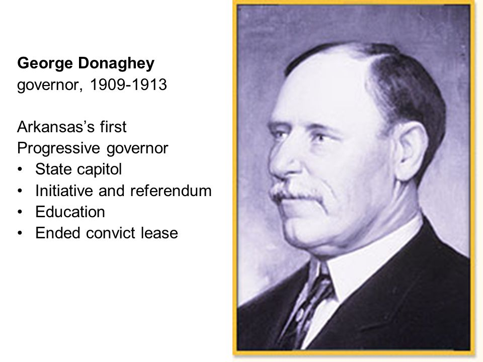 George Donaghey governor, 1909-1913. Arkansas's first. Progressive governor. State capitol. Initiative and referendum.