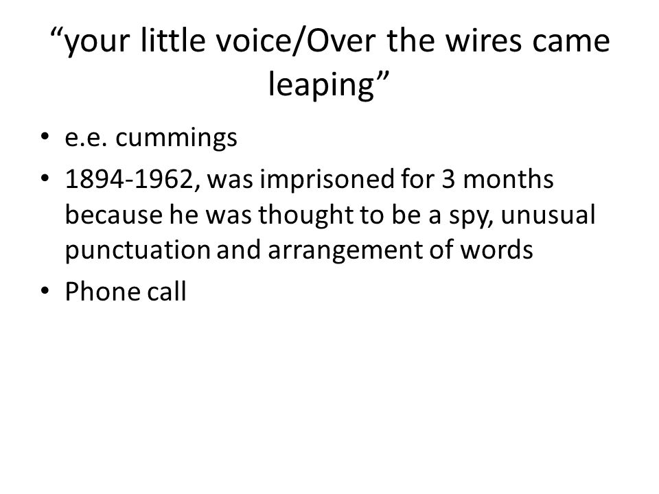 your little voice/Over the wires came leaping