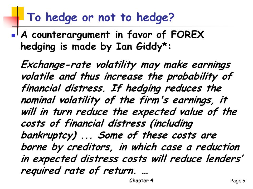 A counterargument in favor of FOREX hedging is made by Ian Giddy*: