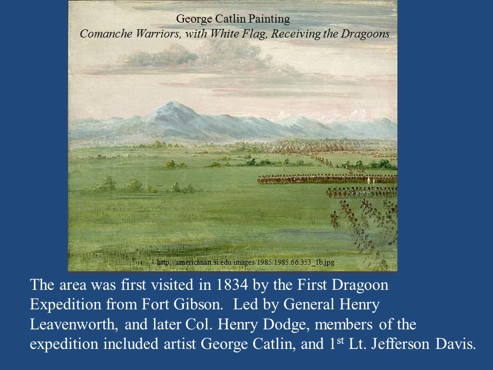 The area was first visited in 1834 by the First Dragoon