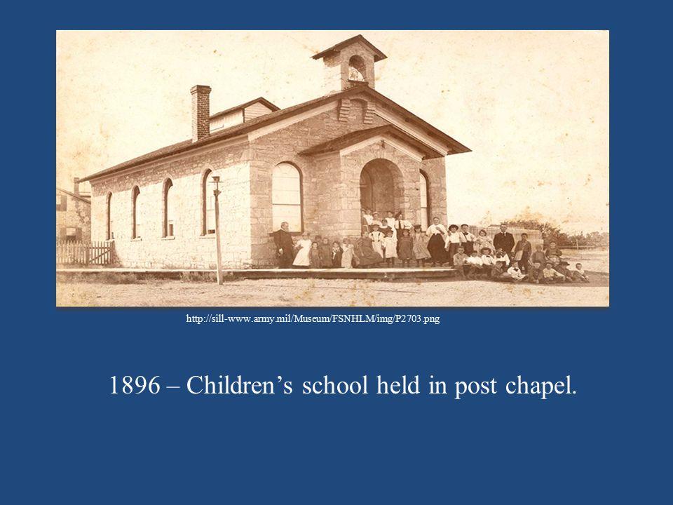 1896 – Children's school held in post chapel.