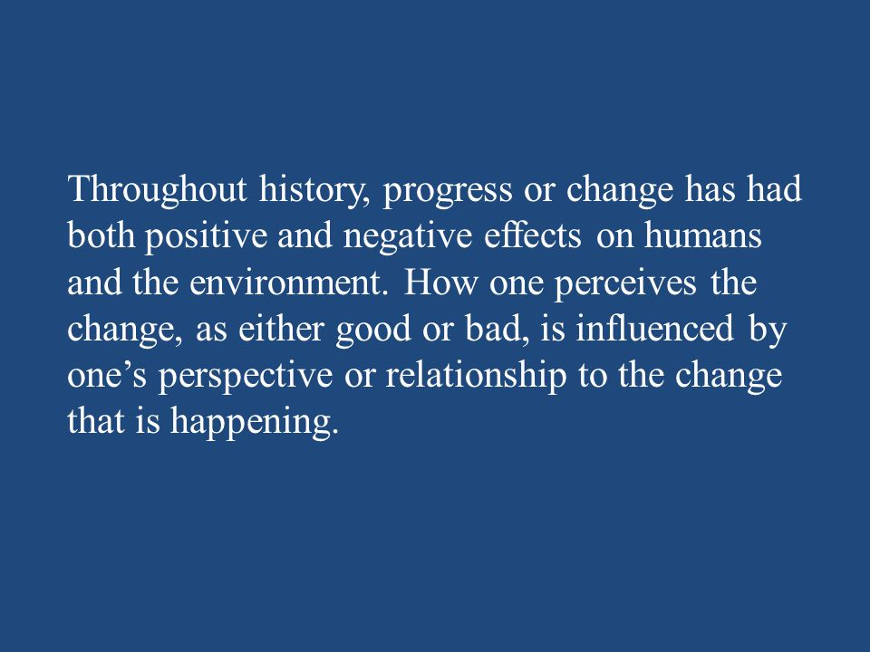 Throughout history, progress or change has had
