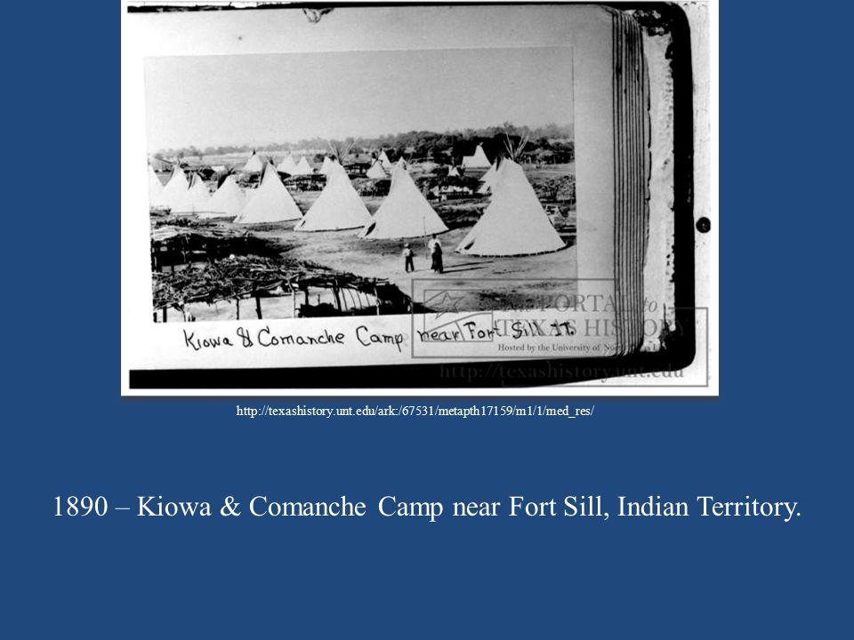 1890 – Kiowa & Comanche Camp near Fort Sill, Indian Territory.
