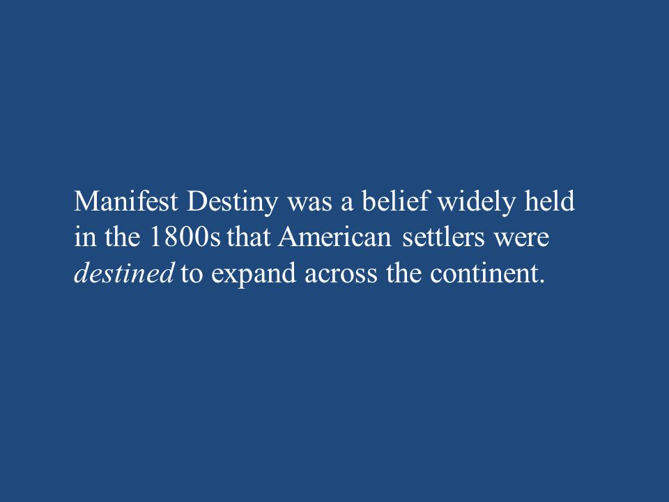 Manifest Destiny was a belief widely held