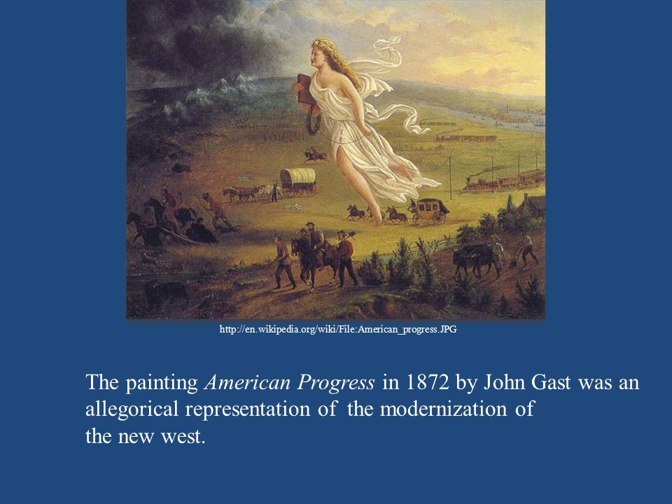 The painting American Progress in 1872 by John Gast was an