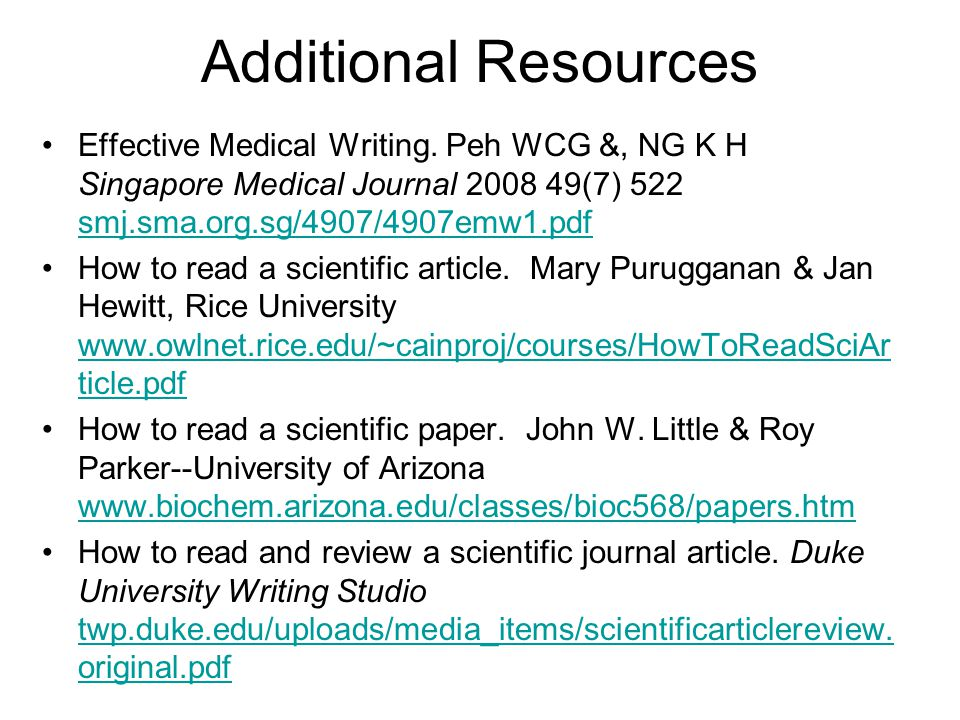 Additional Resources Effective Medical Writing. Peh WCG &, NG K H Singapore Medical Journal 2008 49(7) 522 smj.sma.org.sg/4907/4907emw1.pdf.