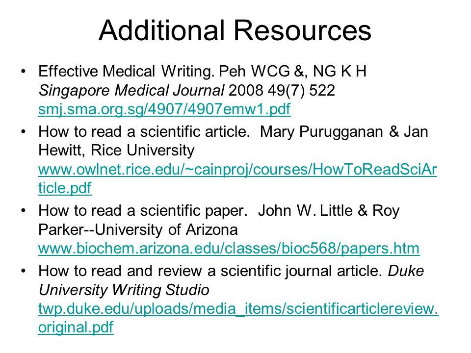 Additional Resources Effective Medical Writing. Peh WCG &, NG K H Singapore Medical Journal 2008 49(7) 522 smj.sma.org.sg/4907/4907emw1.pdf.