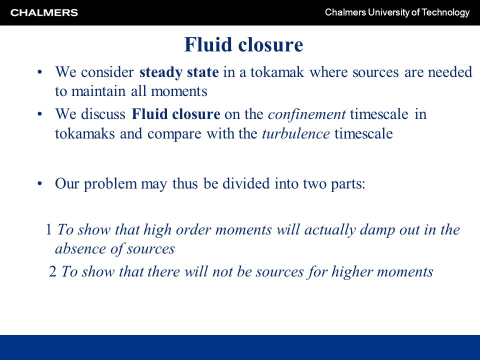 Fluid closure We consider steady state in a tokamak where sources are needed to maintain all moments.