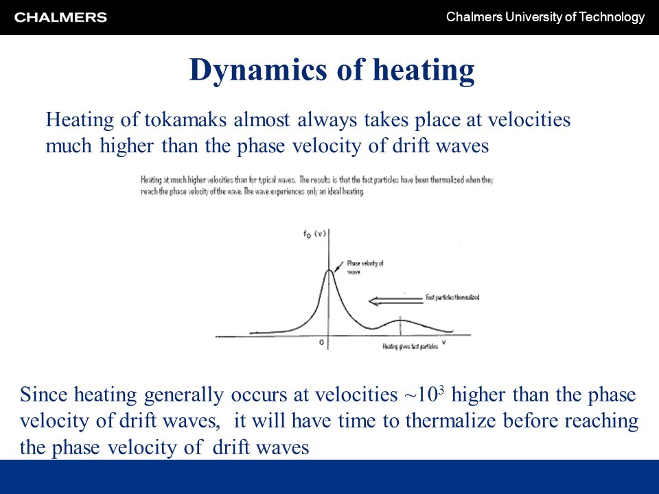 Dynamics of heating Heating of tokamaks almost always takes place at velocities much higher than the phase velocity of drift waves.