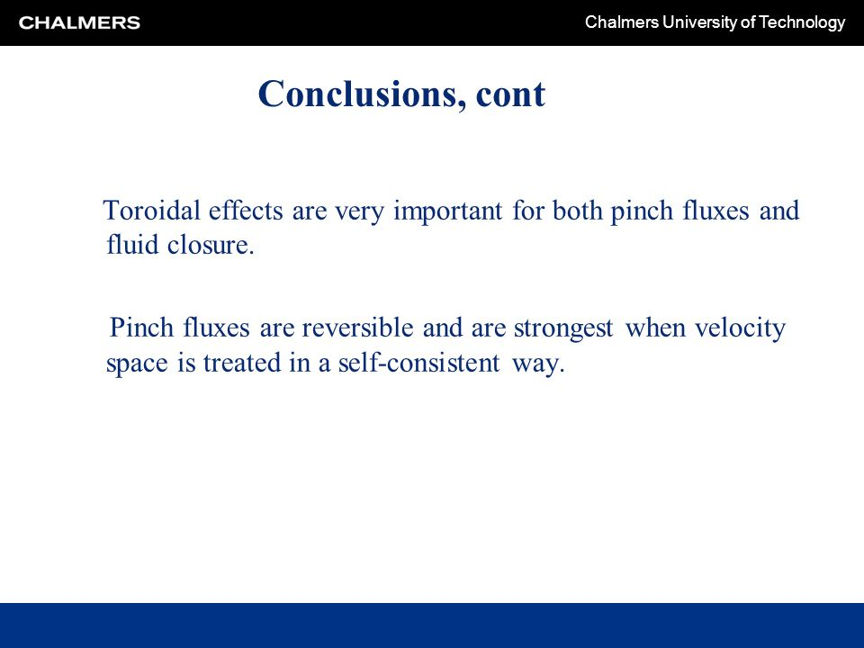 Conclusions, cont Toroidal effects are very important for both pinch fluxes and fluid closure.
