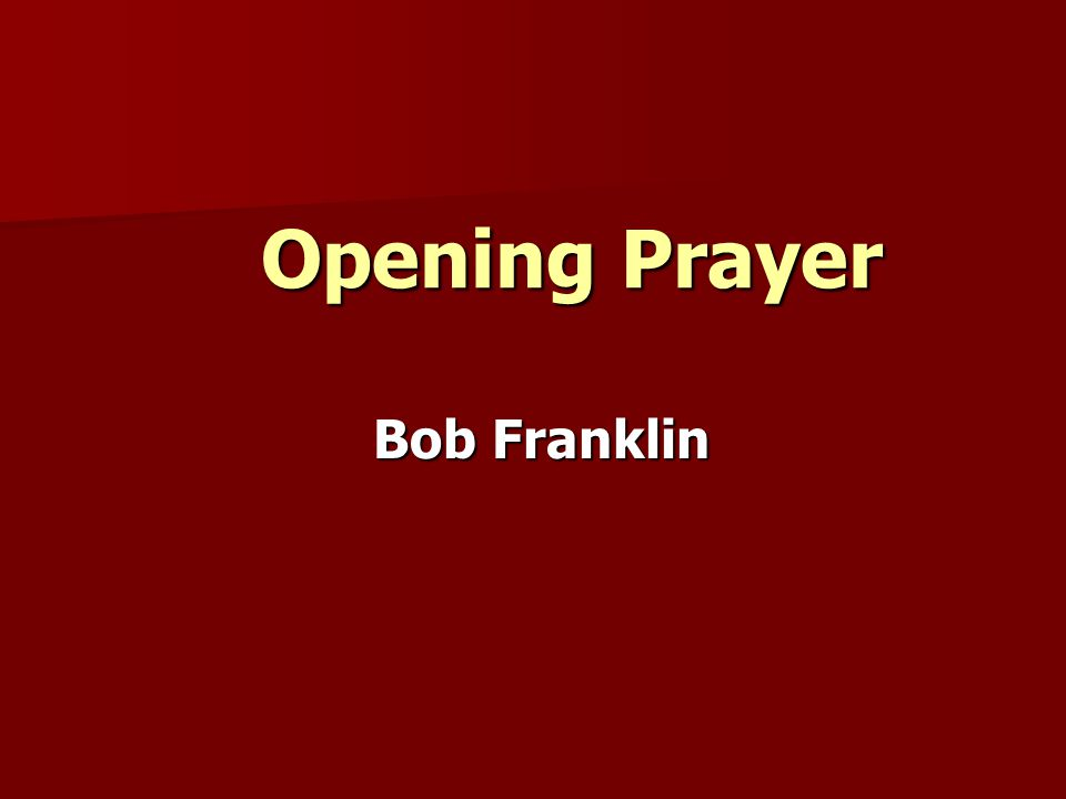 Opening Prayer Bob Franklin