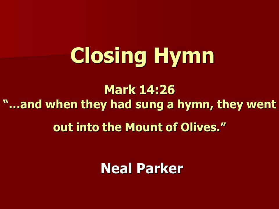 Closing Hymn Neal Parker Mark 14:26