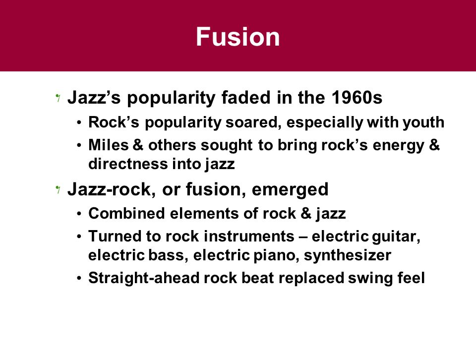 Fusion Jazz's popularity faded in the 1960s