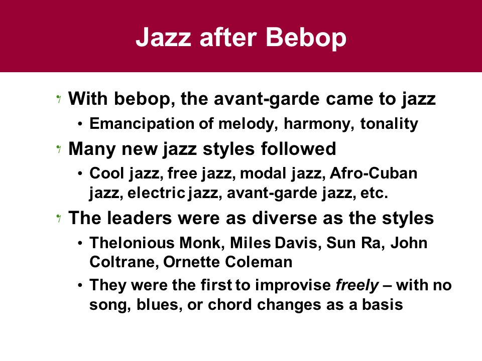 Jazz after Bebop With bebop, the avant-garde came to jazz