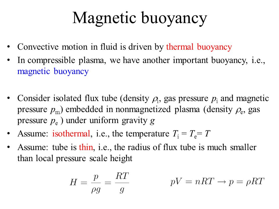 Magnetic buoyancy Convective motion in fluid is driven by thermal buoyancy.
