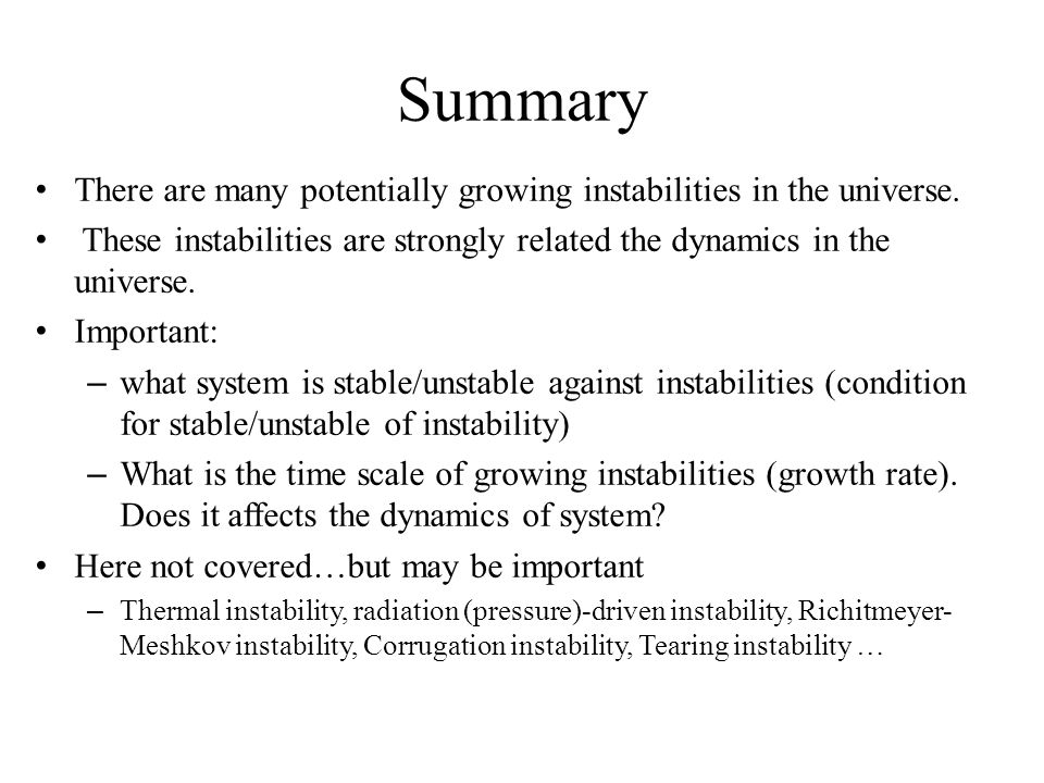 Summary There are many potentially growing instabilities in the universe. These instabilities are strongly related the dynamics in the universe.
