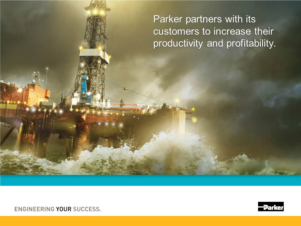 Parker partners with its customers to increase their productivity and profitability.