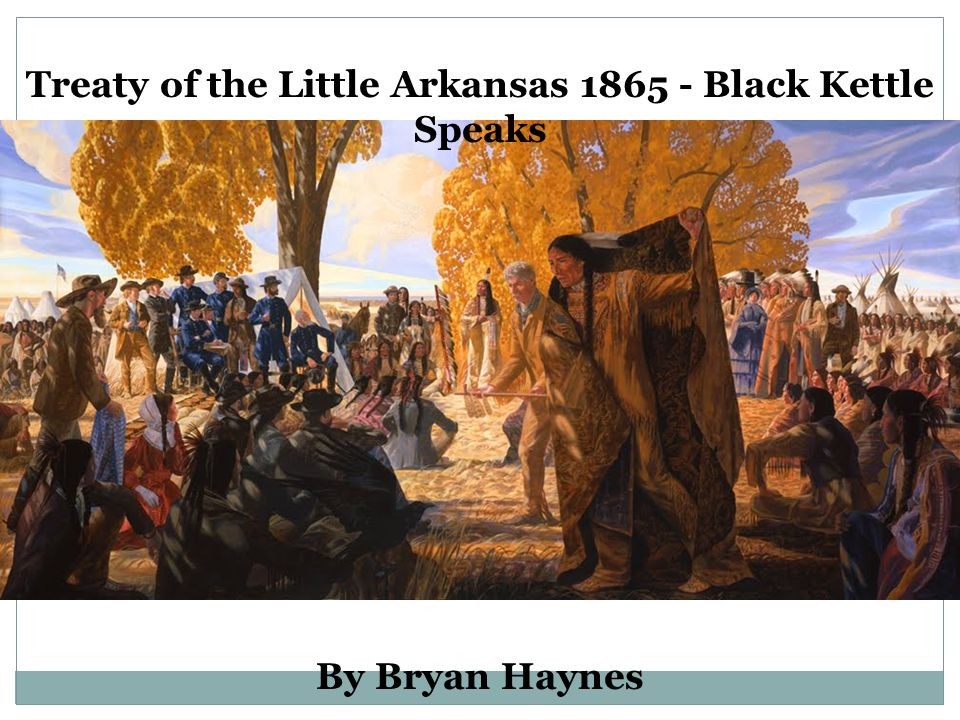 Treaty of the Little Arkansas 1865 - Black Kettle Speaks