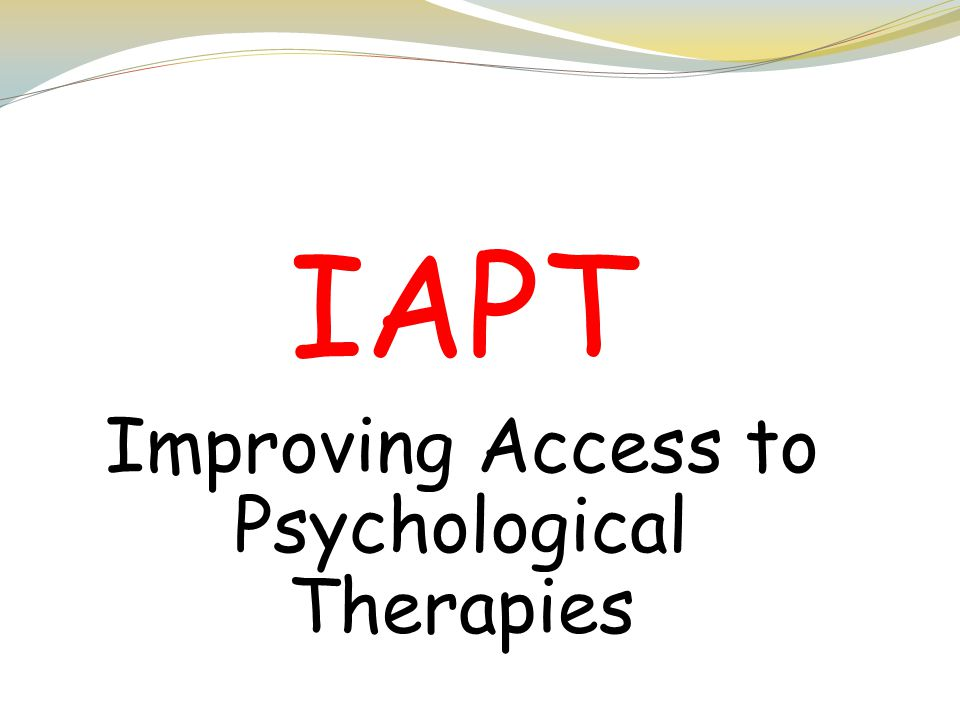 IAPT Improving Access to Psychological Therapies