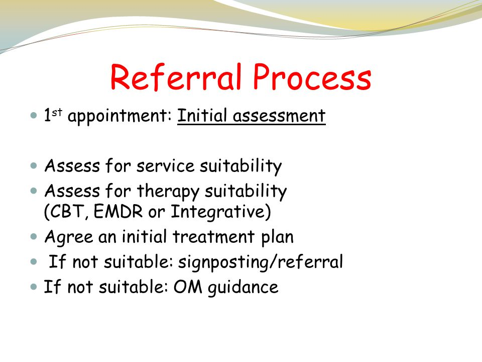 Referral Process 1st appointment: Initial assessment
