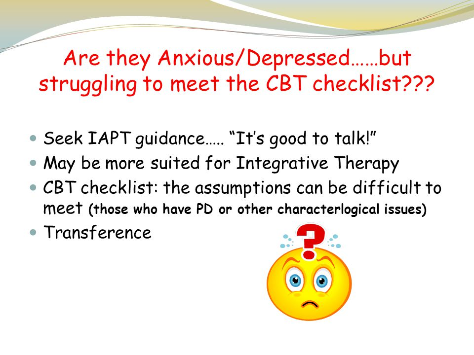 Are they Anxious/Depressed……but struggling to meet the CBT checklist
