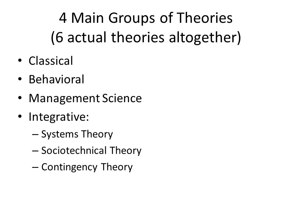 4 Main Groups of Theories (6 actual theories altogether)