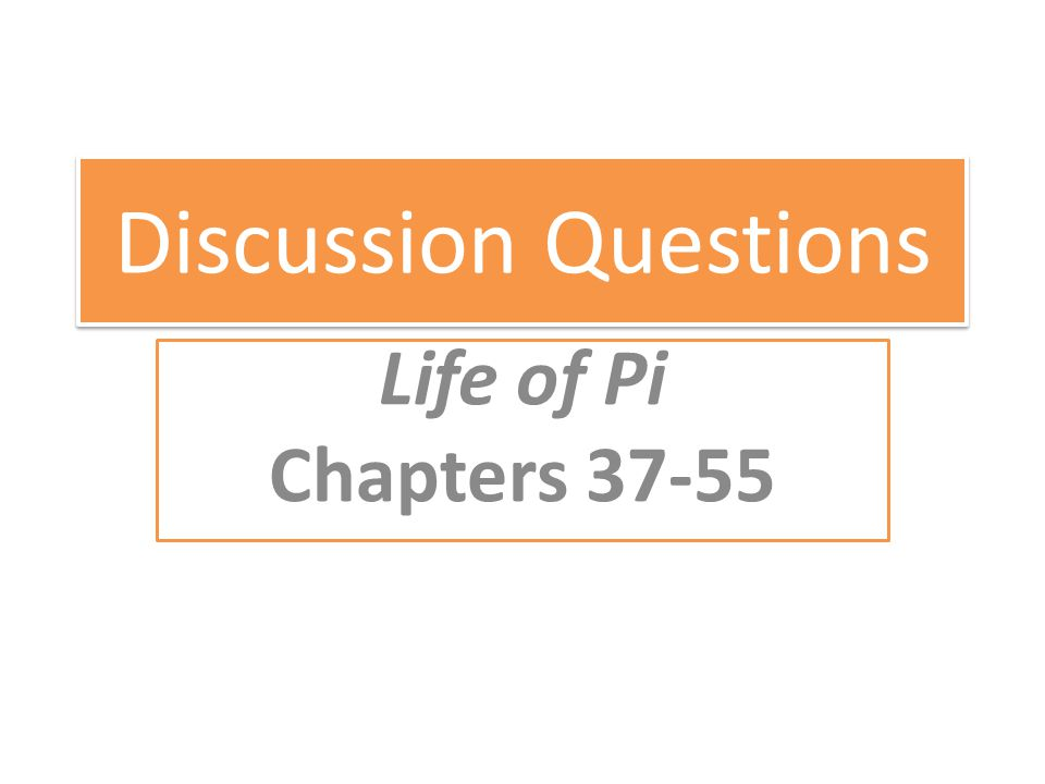 Discussion Questions Life of Pi Chapters 37-55
