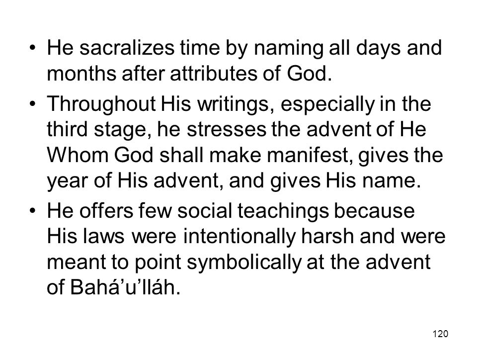 He sacralizes time by naming all days and months after attributes of God.