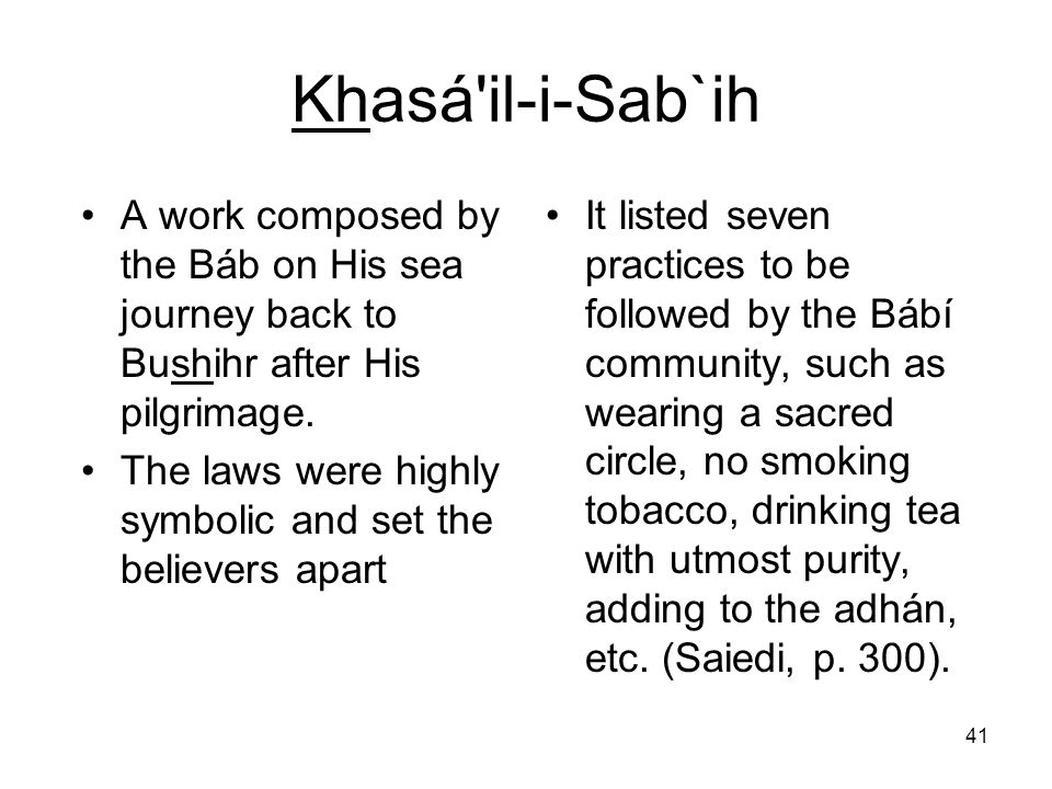 Khasá il-i-Sab`ih A work composed by the Báb on His sea journey back to Bushihr after His pilgrimage.