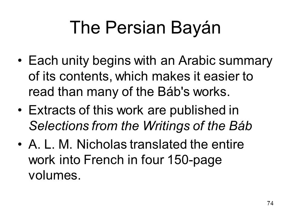 The Persian BayánEach unity begins with an Arabic summary of its contents, which makes it easier to read than many of the Báb s works.