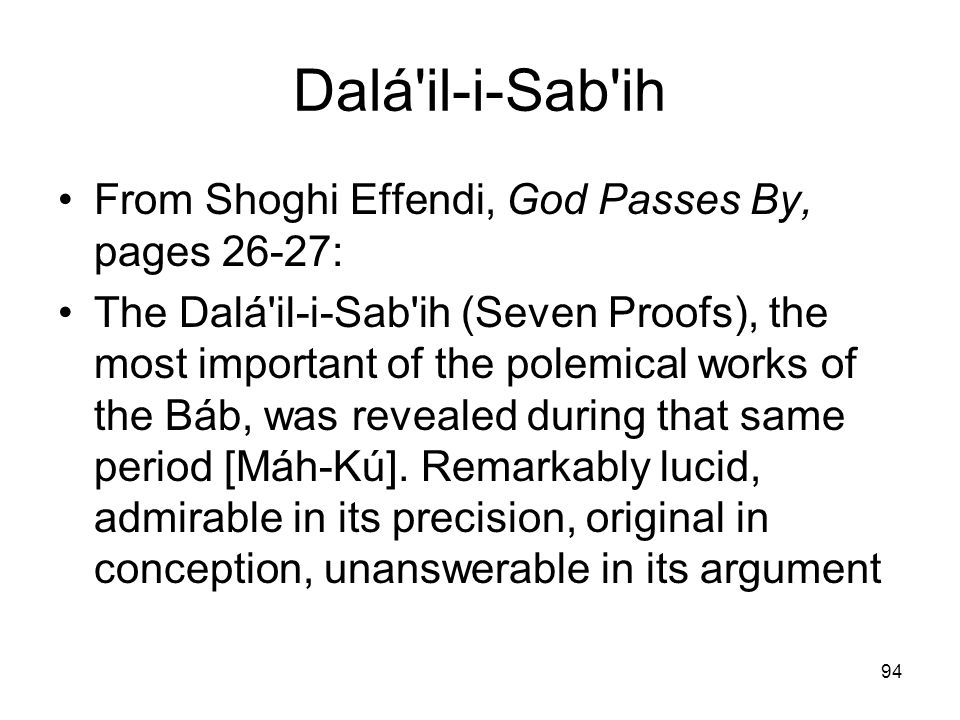 Dalá il-i-Sab ih From Shoghi Effendi, God Passes By, pages 26‑27: