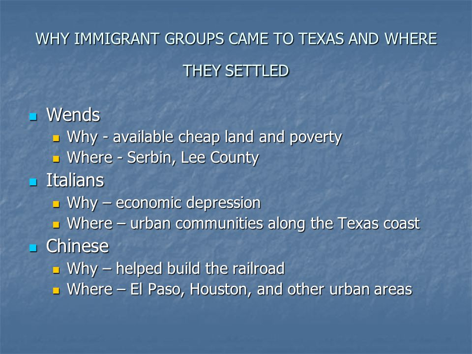 WHY IMMIGRANT GROUPS CAME TO TEXAS AND WHERE THEY SETTLED