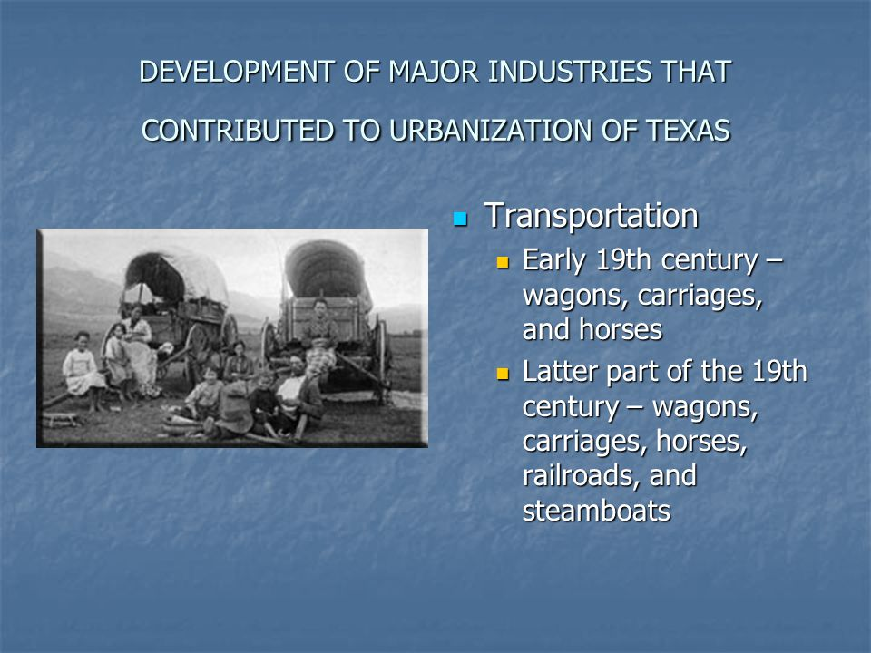 DEVELOPMENT OF MAJOR INDUSTRIES THAT CONTRIBUTED TO URBANIZATION OF TEXAS
