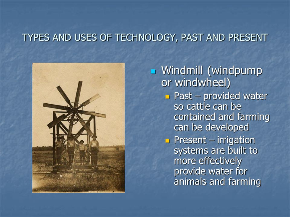 TYPES AND USES OF TECHNOLOGY, PAST AND PRESENT