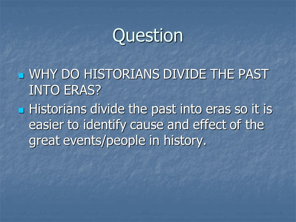 Question WHY DO HISTORIANS DIVIDE THE PAST INTO ERAS
