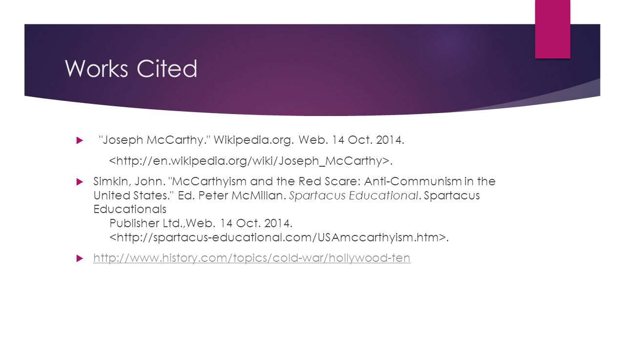 Works Cited Joseph McCarthy. Wikipedia.org. Web. 14 Oct. 2014.