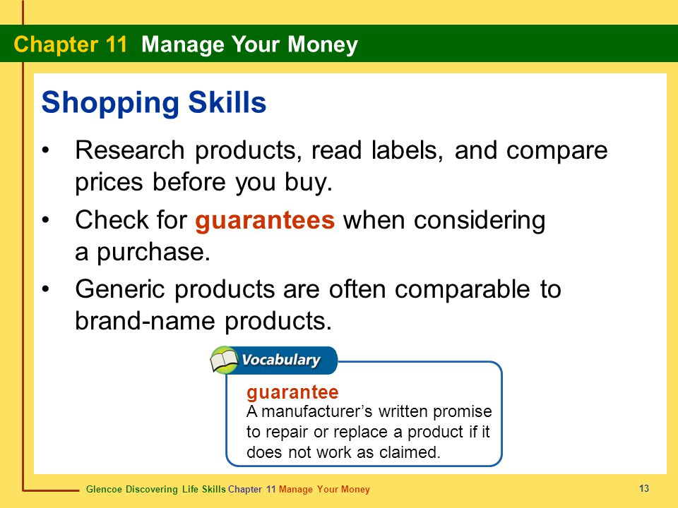 Shopping Skills Research products, read labels, and compare prices before you buy. Check for guarantees when considering a purchase.