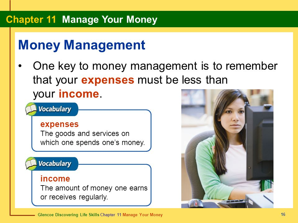 Money Management One key to money management is to remember that your expenses must be less than your income.