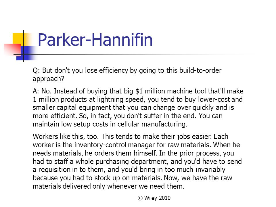 Parker-Hannifin Q: But don t you lose efficiency by going to this build-to-order approach
