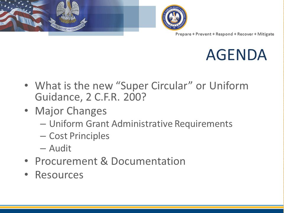 AGENDA What is the new Super Circular or Uniform Guidance, 2 C.F.R. 200 Major Changes. Uniform Grant Administrative Requirements.