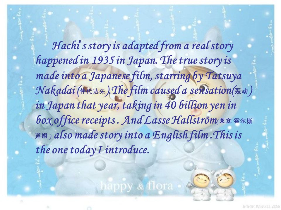 Hachi's story is adapted from a real story happened in 1935 in Japan