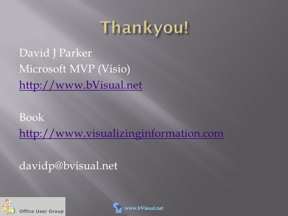 Thankyou! David J Parker Microsoft MVP (Visio) http://www.bVisual.net