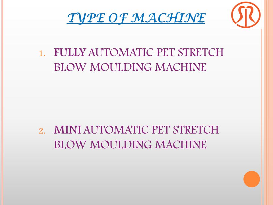TYPE OF MACHINE FULLY AUTOMATIC PET STRETCH BLOW MOULDING MACHINE.