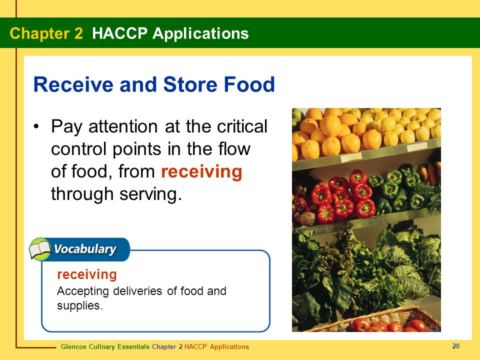 Receive and Store Food Pay attention at the critical control points in the flow of food, from receiving through serving.