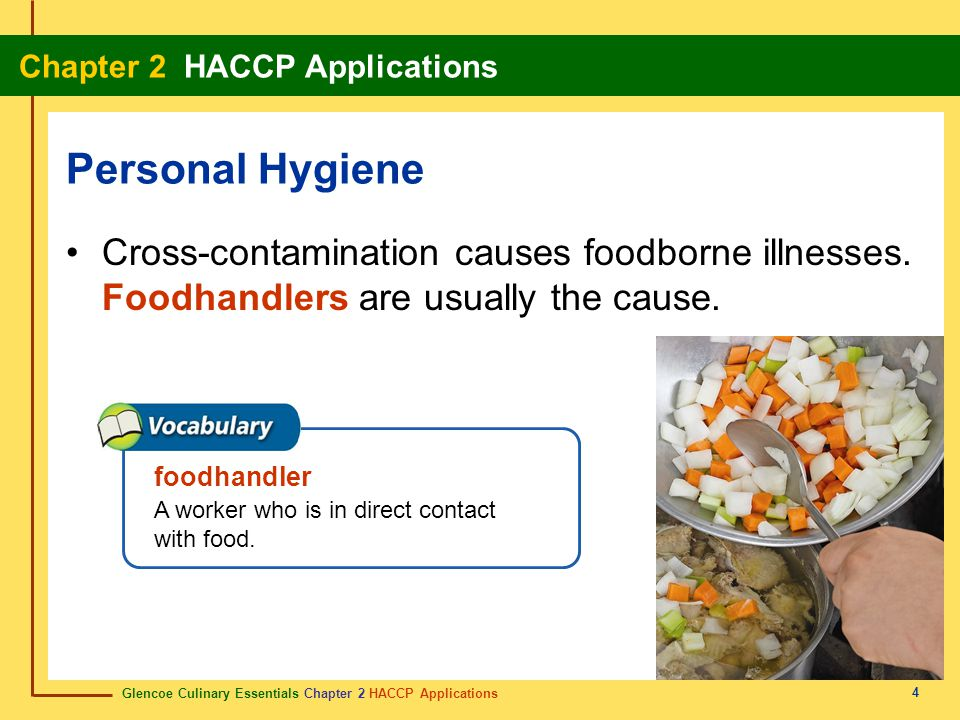 Personal Hygiene Cross-contamination causes foodborne illnesses. Foodhandlers are usually the cause.