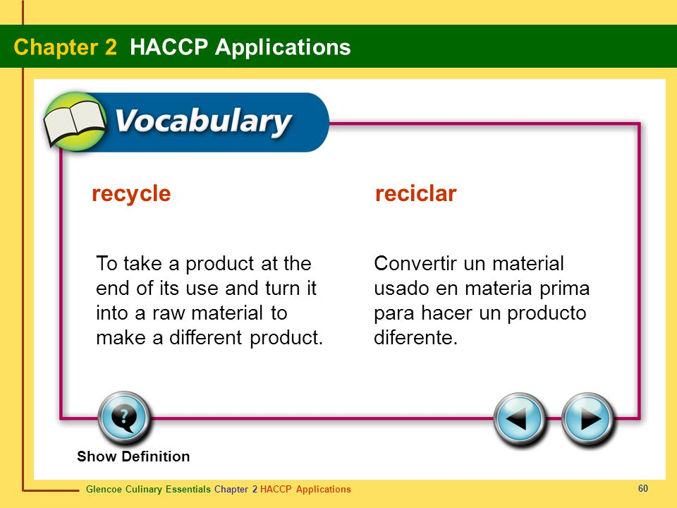 recycle reciclar To take a product at the end of its use and turn it into a raw material to make a different product.