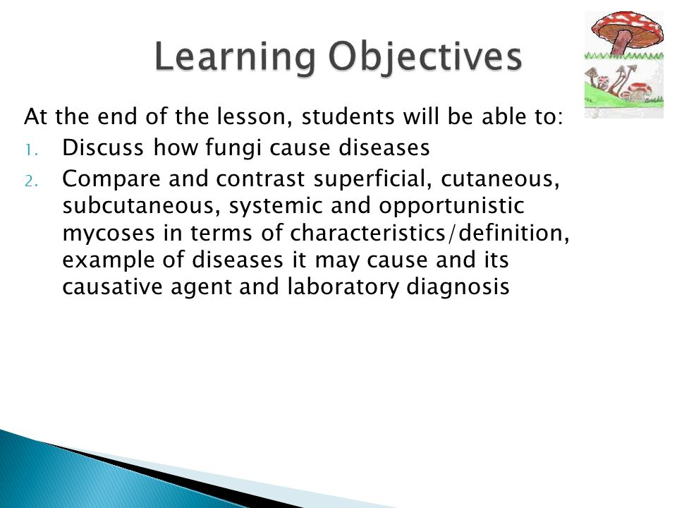 Learning Objectives At the end of the lesson, students will be able to: Discuss how fungi cause diseases.