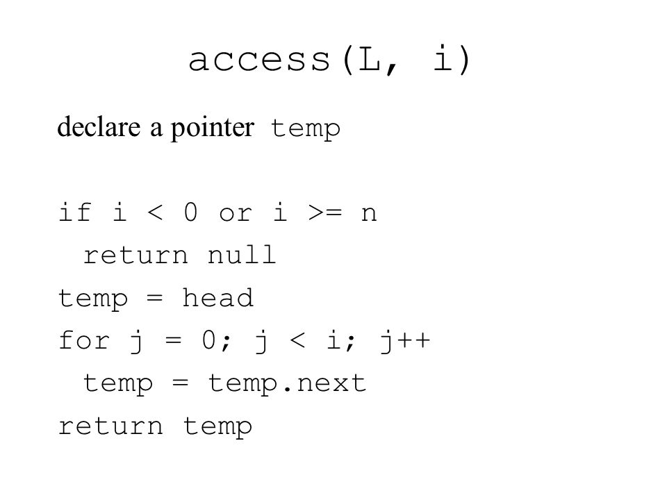 access(L, i) declare a pointer temp if i < 0 or i >= n